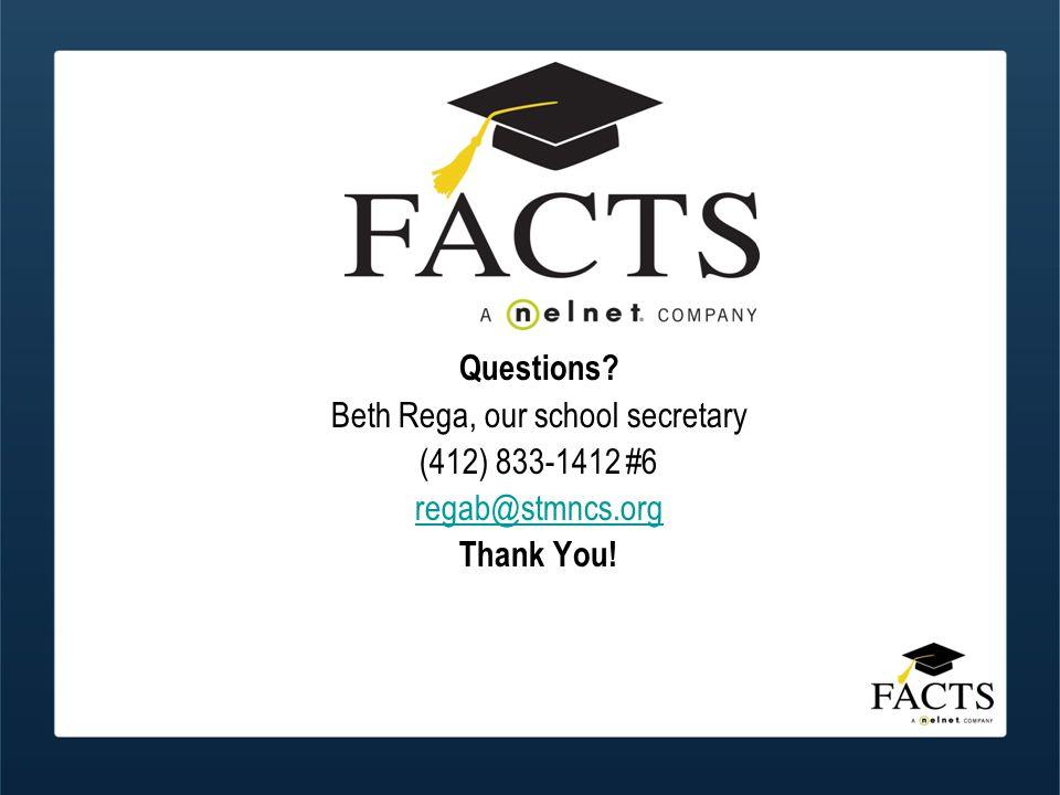 Questions? Beth Rega, our school secretary (412) 833-1412 #6 regab@stmncs.org Thank You!