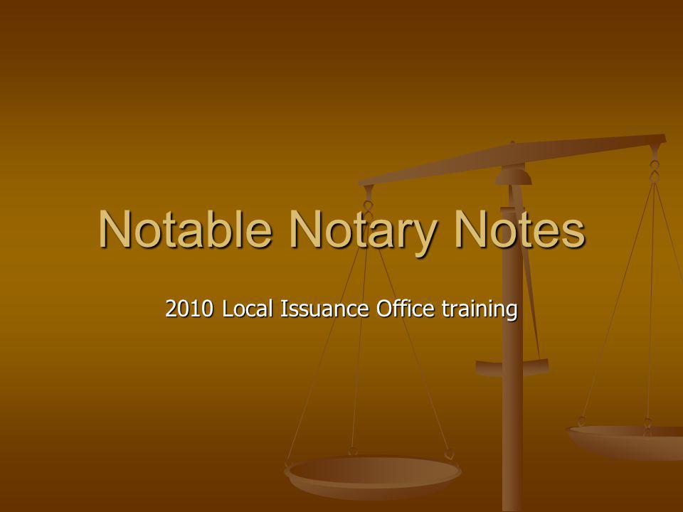 Notable Notary Notes 2010 Local Issuance Office training