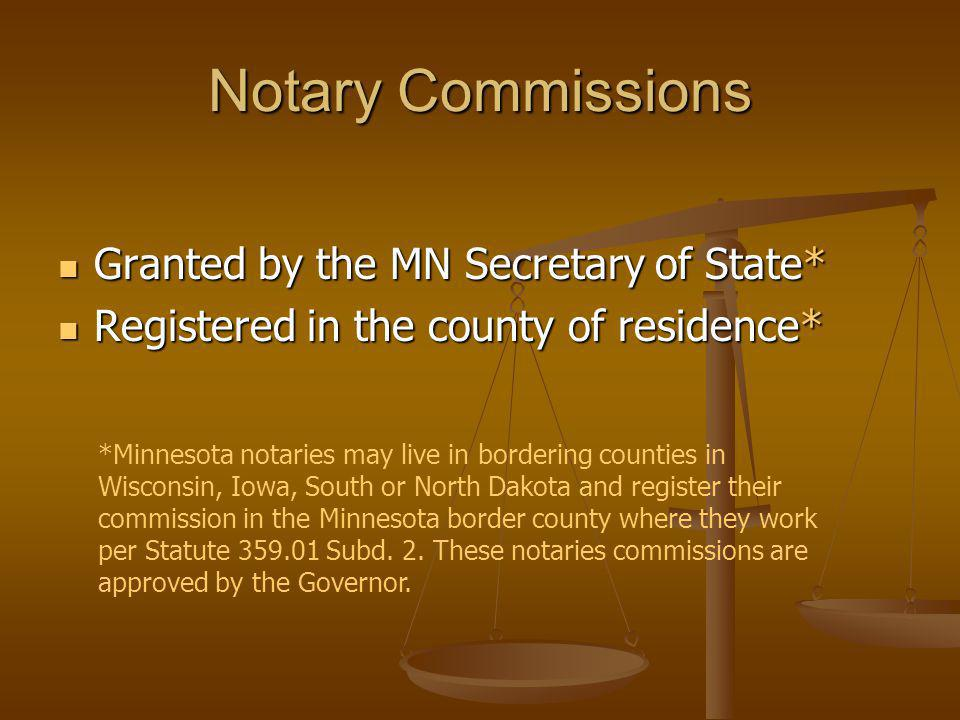 Notary Commissions Granted by the MN Secretary of State* Granted by the MN Secretary of State* Registered in the county of residence* Registered in the county of residence* *Minnesota notaries may live in bordering counties in Wisconsin, Iowa, South or North Dakota and register their commission in the Minnesota border county where they work per Statute 359.01 Subd.