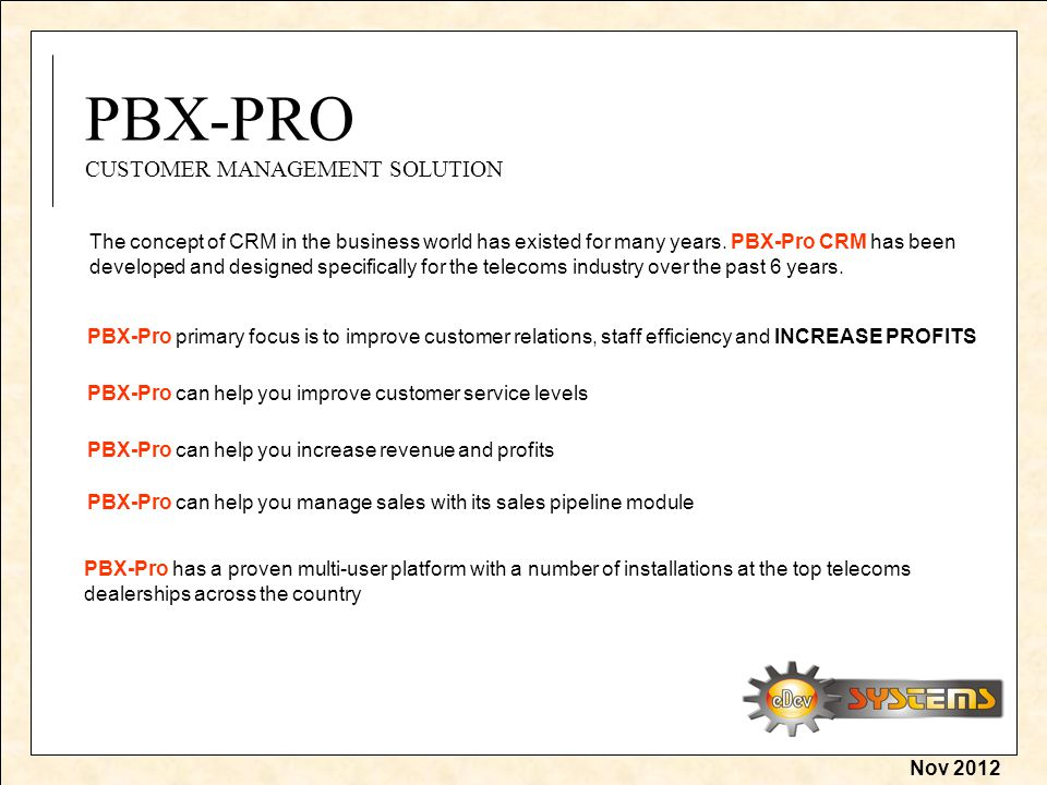 Nov 2012 PBX-PRO CUSTOMER MANAGEMENT SOLUTION The concept of CRM in the business world has existed for many years.