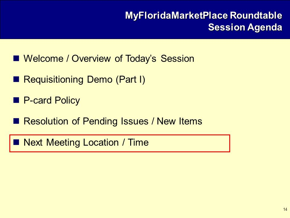 14 MyFloridaMarketPlace Roundtable Session Agenda Welcome / Overview of Todays Session Requisitioning Demo (Part I) P-card Policy Resolution of Pending Issues / New Items Next Meeting Location / Time