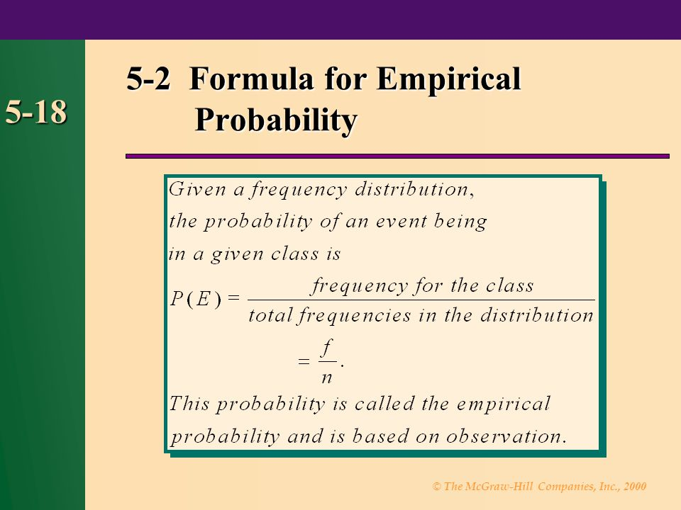 © The McGraw-Hill Companies, Inc., 2000 5-18 5-2 Formula for Empirical Probability