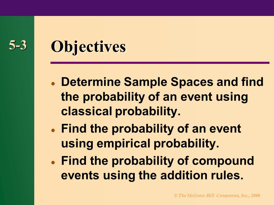 © The McGraw-Hill Companies, Inc., 2000 5-24 5-3 Addition Rule 1 When two events A and B are mutually exclusive, the probability that A or B will occur is PAorBPAPB ()()()