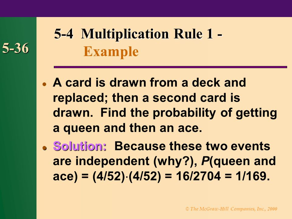 © The McGraw-Hill Companies, Inc., 2000 5-36 5-4 Multiplication Rule 1 - 5-4 Multiplication Rule 1 - Example A card is drawn from a deck and replaced;