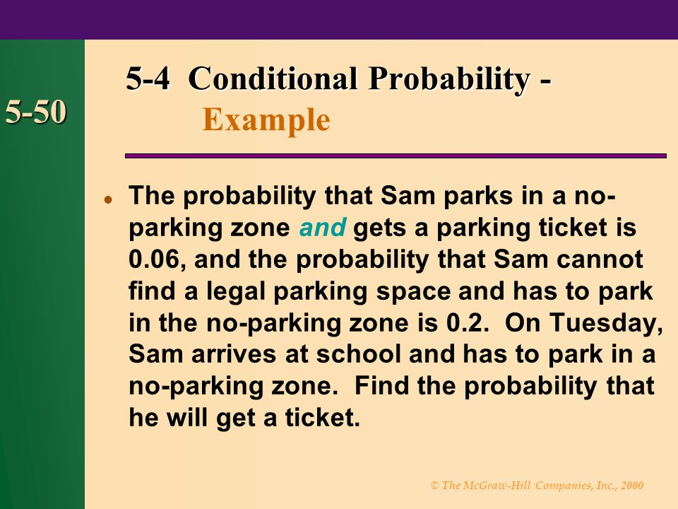 © The McGraw-Hill Companies, Inc., 2000 5-50 The probability that Sam parks in a no- parking zone and gets a parking ticket is 0.06, and the probabili