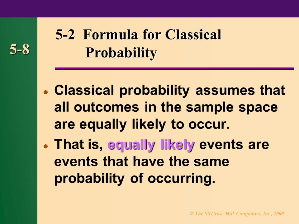 © The McGraw-Hill Companies, Inc., 2000 5-8 5-2 Formula for Classical Probability Classical probability assumes that all outcomes in the sample space