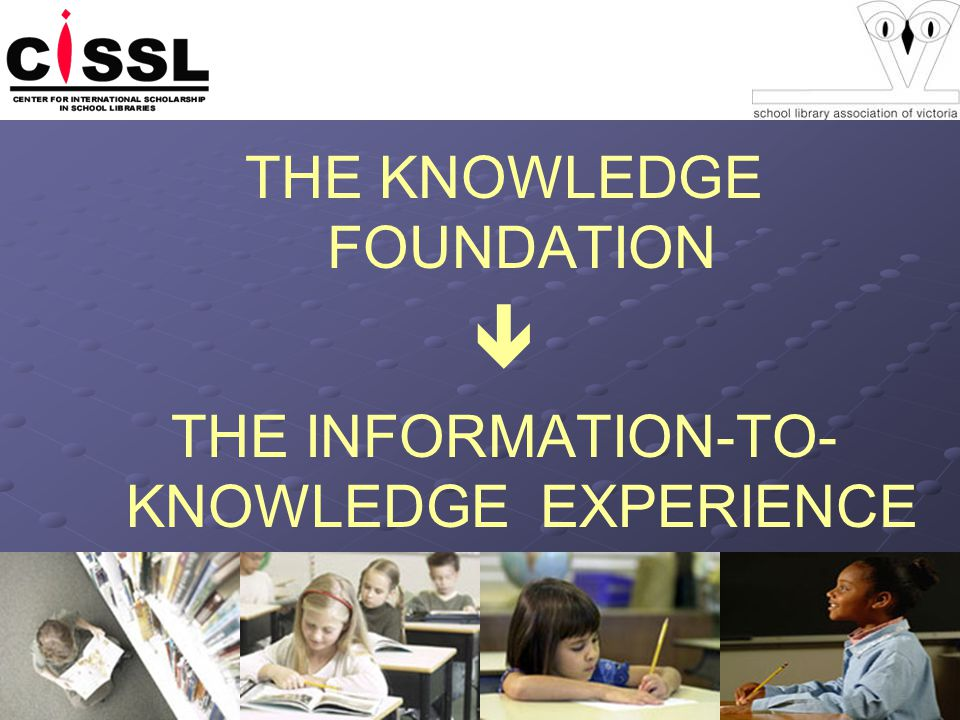 THE KNOWLEDGE FOUNDATION THE INFORMATION-TO- KNOWLEDGE EXPERIENCE