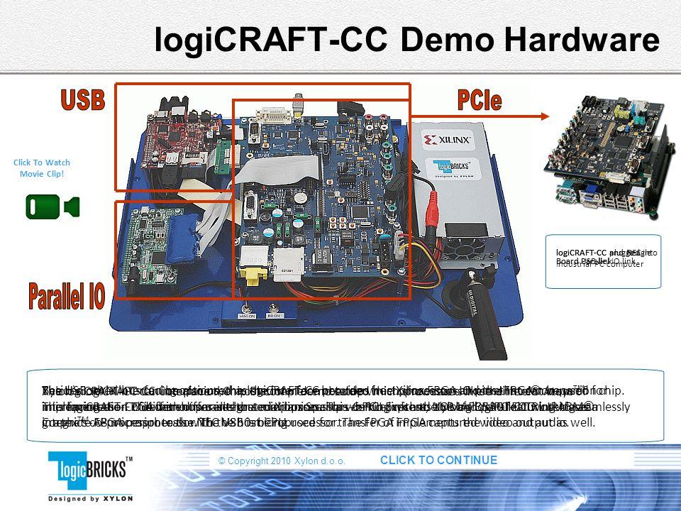 © Copyright 2010 Xylon d.o.o. CLICK TO CONTINUE logiCRAFT-CC Demo Hardware Xylon s logiCRAFT-CC Companion Chip Platform demo setup which showcases thr
