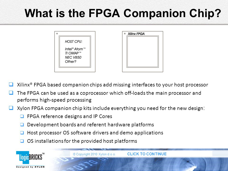 © Copyright 2010 Xylon d.o.o.CLICK TO CONTINUE What is the FPGA Companion Chip.