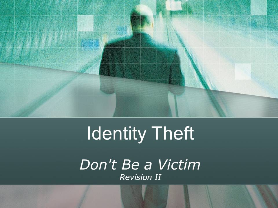 Identity Theft Don t Be a Victim Revision II