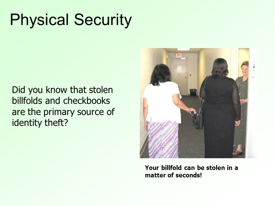 Did you know that stolen billfolds and checkbooks are the primary source of identity theft.