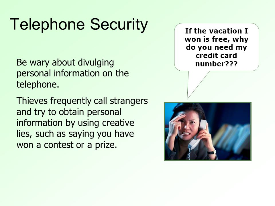 Be wary about divulging personal information on the telephone.