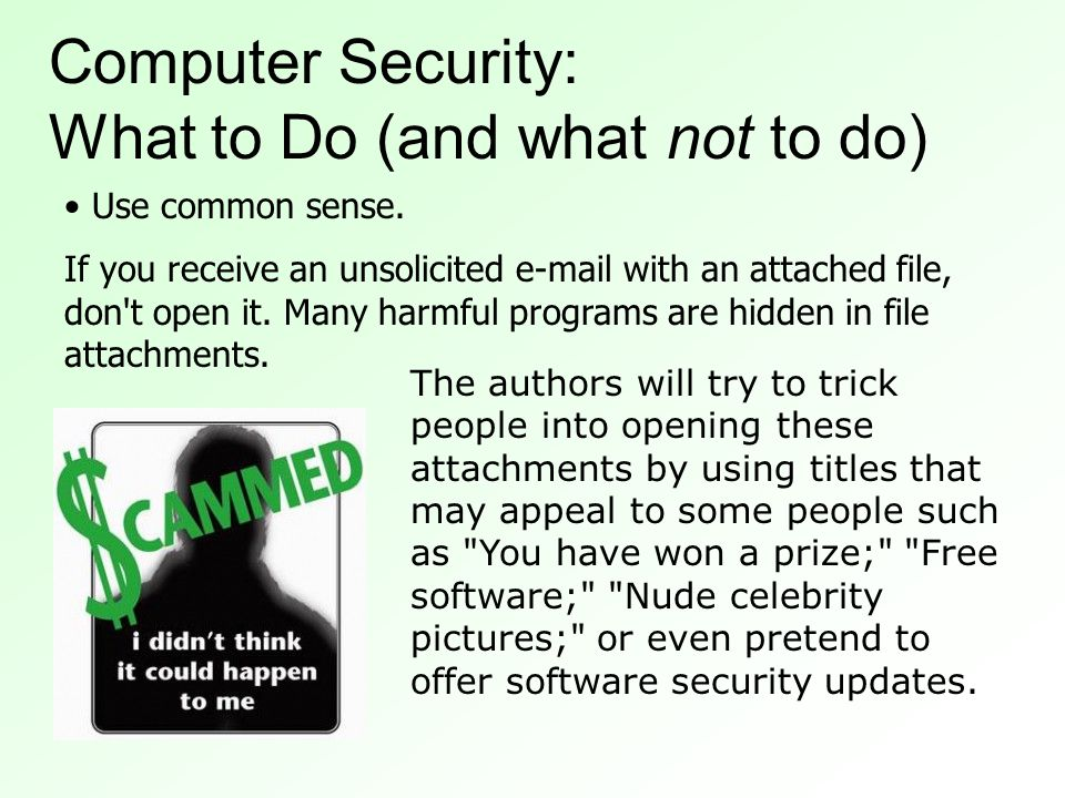 Use common sense. If you receive an unsolicited e-mail with an attached file, don t open it.