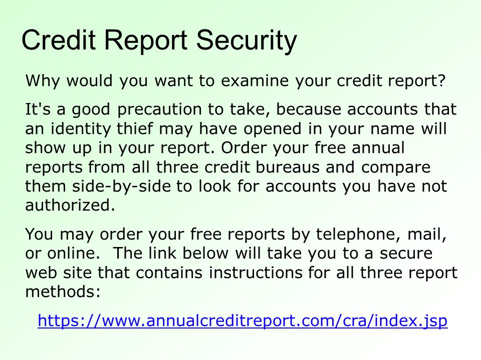 Credit Report Security Why would you want to examine your credit report.