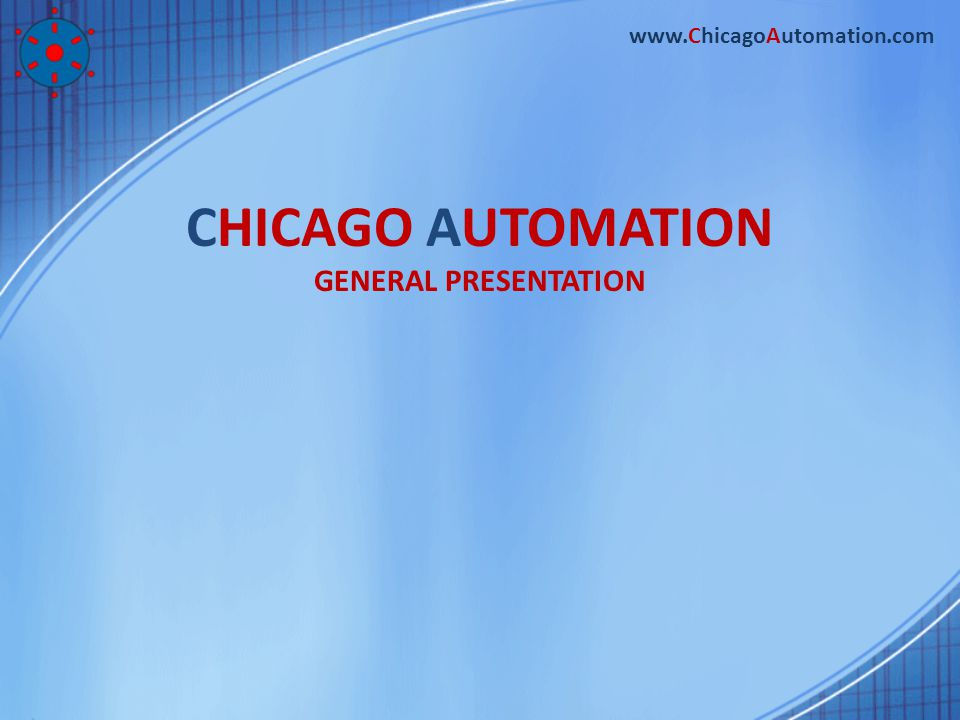CHICAGO AUTOMATION GENERAL PRESENTATION www.ChicagoAutomation.com