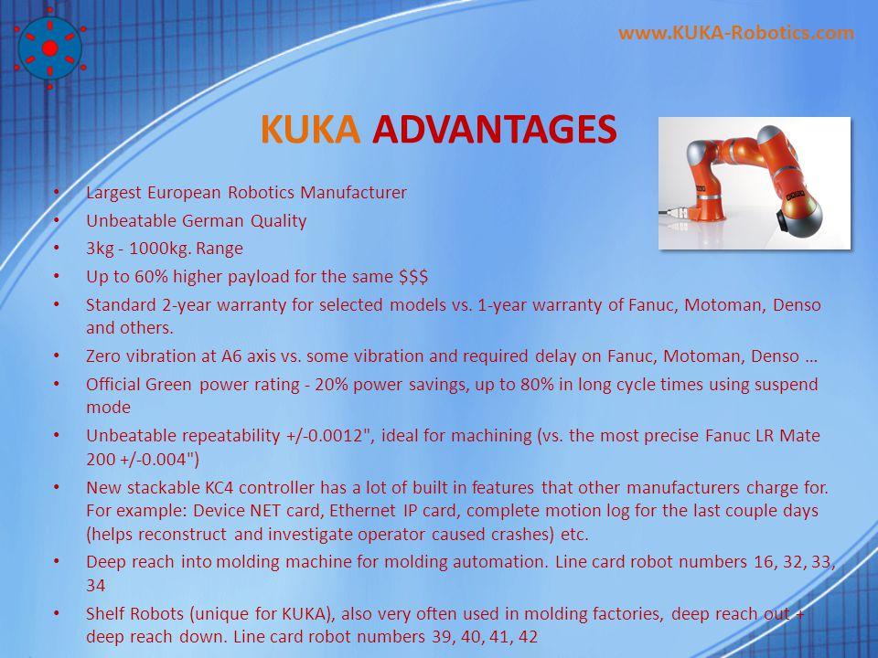 KUKA ADVANTAGES Largest European Robotics Manufacturer Unbeatable German Quality 3kg - 1000kg.