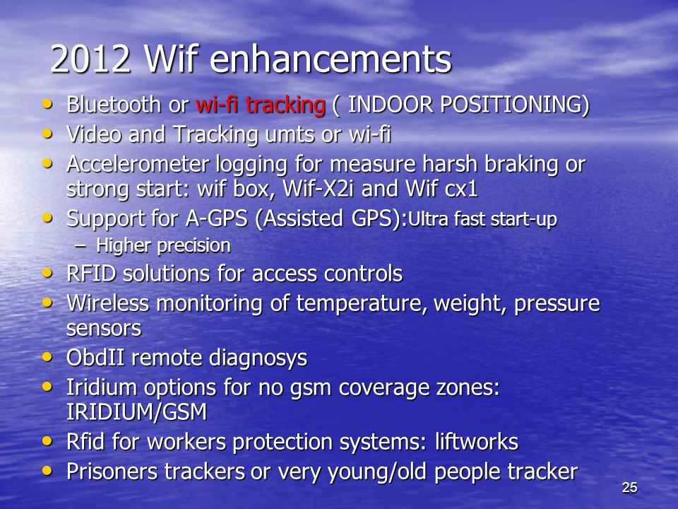 25 2012 Wif enhancements Bluetooth or wi-fi tracking ( INDOOR POSITIONING) Bluetooth or wi-fi tracking ( INDOOR POSITIONING) Video and Tracking umts o