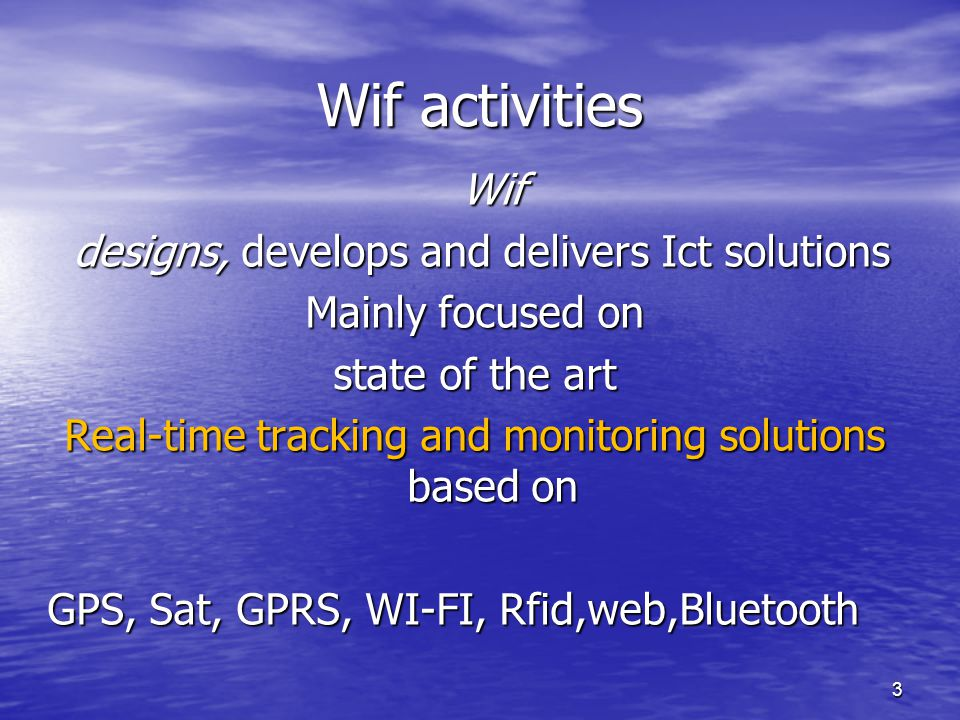 3 Wif activities Wif designs, develops and delivers Ict solutions designs, develops and delivers Ict solutions Mainly focused on state of the art Real
