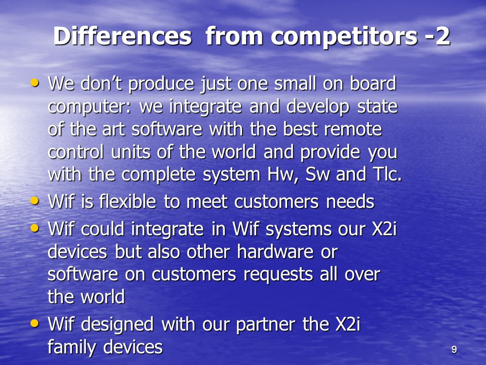 9 Differences from competitors -2 We dont produce just one small on board computer: we integrate and develop state of the art software with the best r