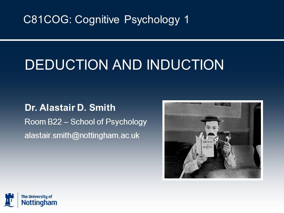 C81COG: Cognitive Psychology 1 DEDUCTION AND INDUCTION Dr.