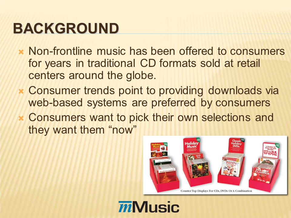 BACKGROUND Non-frontline music has been offered to consumers for years in traditional CD formats sold at retail centers around the globe.