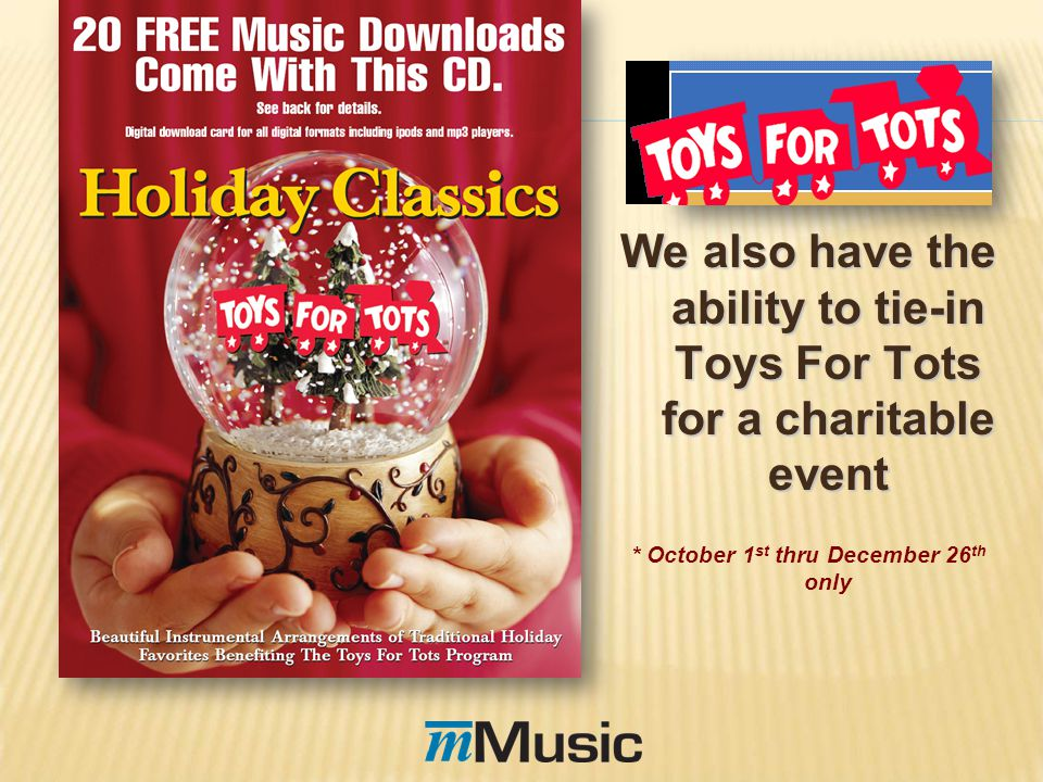 We also have the ability to tie-in Toys For Tots for a charitable event * October 1 st thru December 26 th only