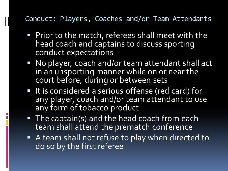 Procedure for Unsporting Conduct Violations Warning (yellow card) Administered at first dead ball Recorded in the Comments section of scorebook No penalty assessed Penalty (red card) Administered at first dead ball Recorded in the Comments section of scorebook Loss of rally/point to opponent