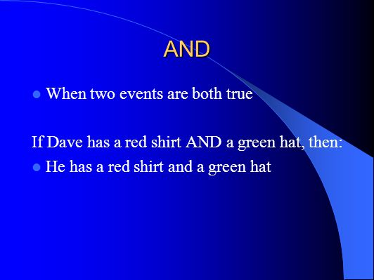 AND When two events are both true If Dave has a red shirt AND a green hat, then: He has a red shirt and a green hat