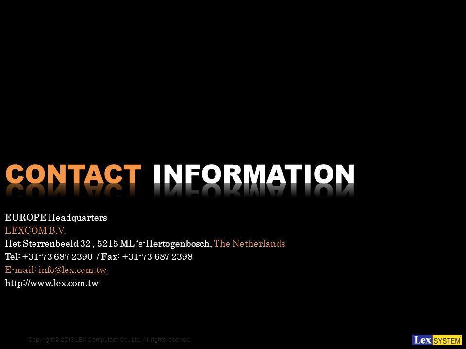 Copyright © 2013 LEX Computech Co., Ltd. All rights reserved. EUROPE Headquarters LEXCOM B.V. Het Sterrenbeeld 32, 5215 ML s-Hertogenbosch, The Nether