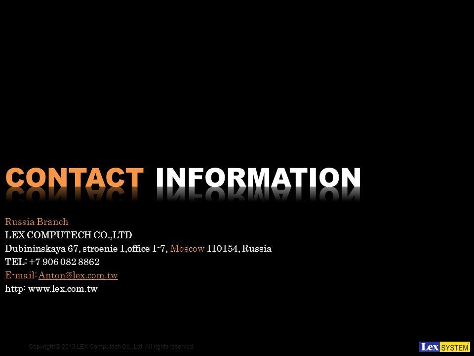 Copyright © 2013 LEX Computech Co., Ltd. All rights reserved. Russia Branch LEX COMPUTECH CO.,LTD Dubininskaya 67, stroenie 1,office 1-7, Moscow 11015