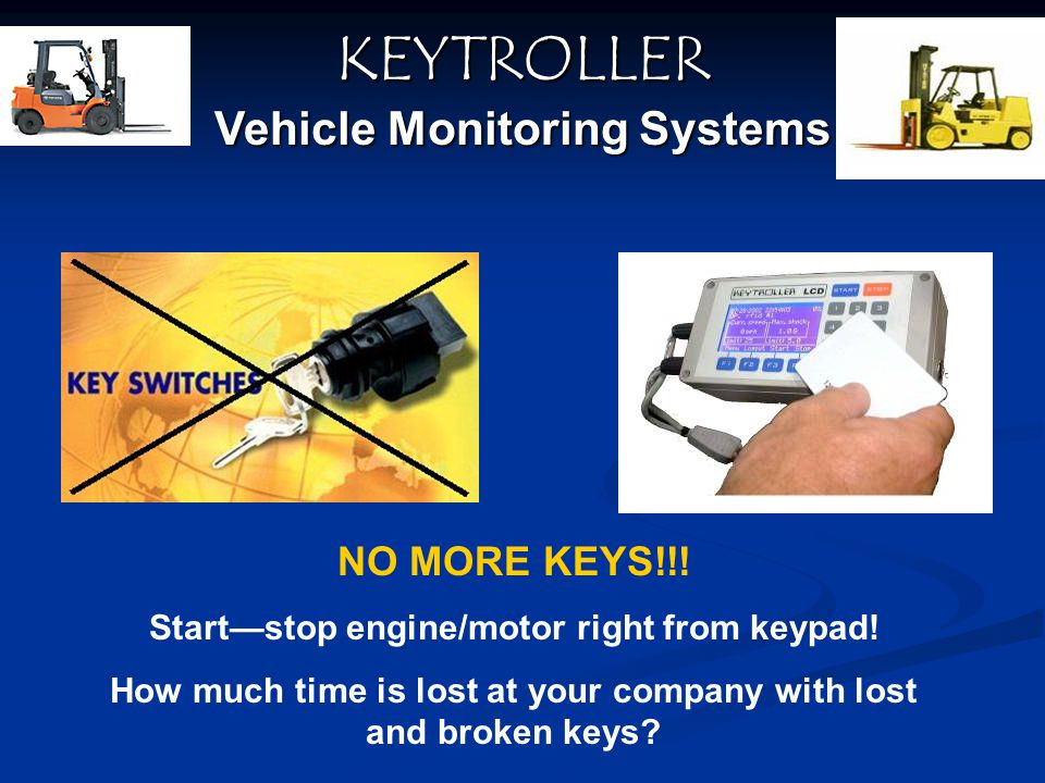 NO MORE KEYS!!! Startstop engine/motor right from keypad! How much time is lost at your company with lost and broken keys? KEYTROLLER Vehicle Monitori