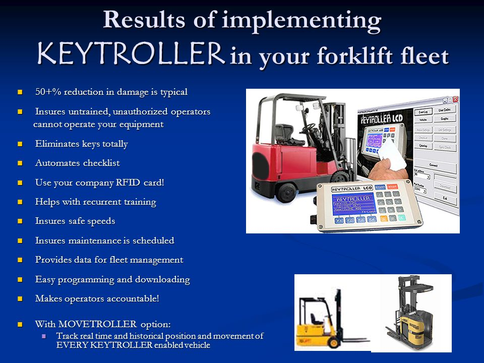 Results of implementing KEYTROLLER in your forklift fleet 50+% reduction in damage is typical 50+% reduction in damage is typical Insures untrained, u