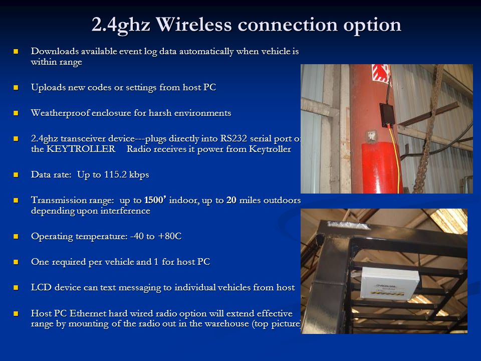 2.4ghz Wireless connection option Downloads available event log data automatically when vehicle is within range Downloads available event log data aut
