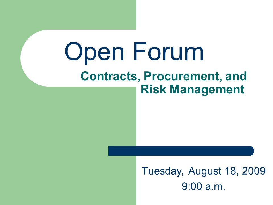 Contracts, Procurement, and Risk Management Tuesday, August 18, 2009 9:00 a.m. Open Forum