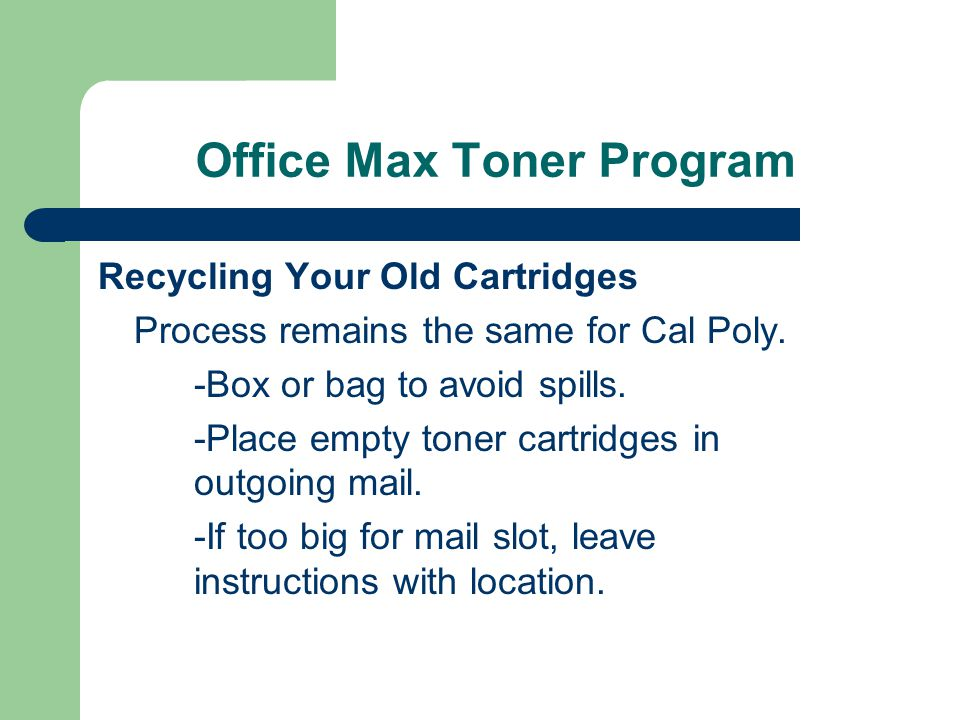 Office Max Toner Program Recycling Your Old Cartridges Process remains the same for Cal Poly.