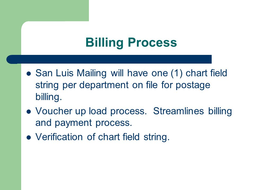 Billing Process San Luis Mailing will have one (1) chart field string per department on file for postage billing.