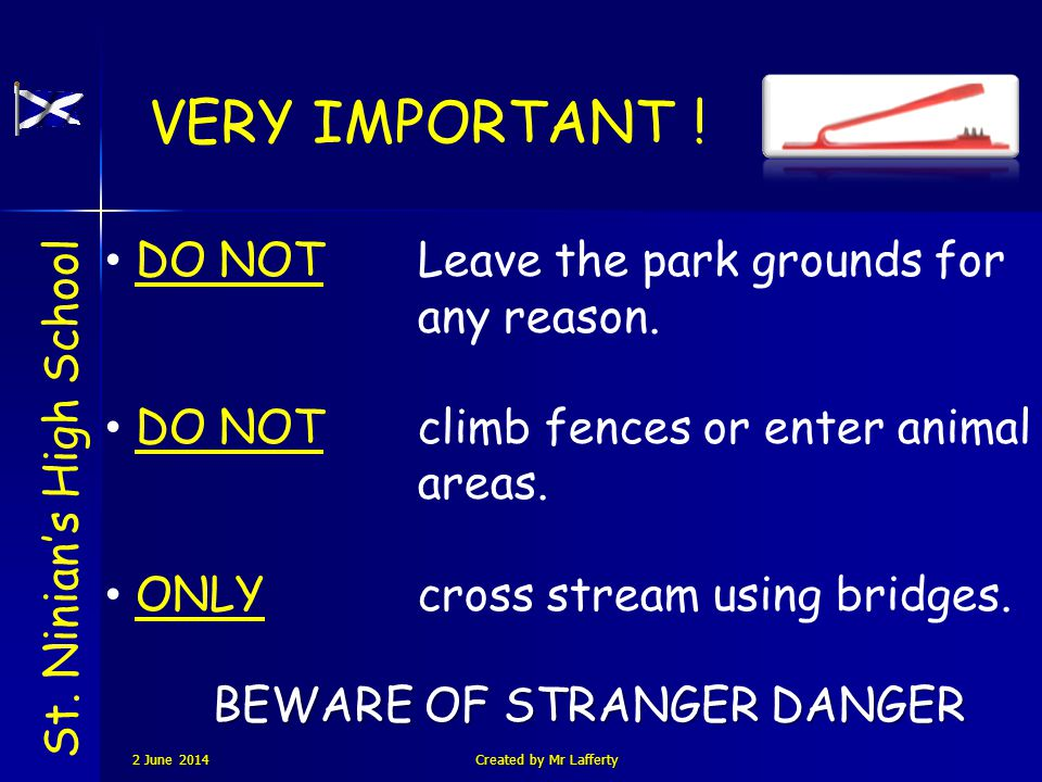 DO NOTLeave the park grounds for any reason. DO NOTclimb fences or enter animal areas. ONLYcross stream using bridges. BEWARE OF STRANGER DANGER VERY
