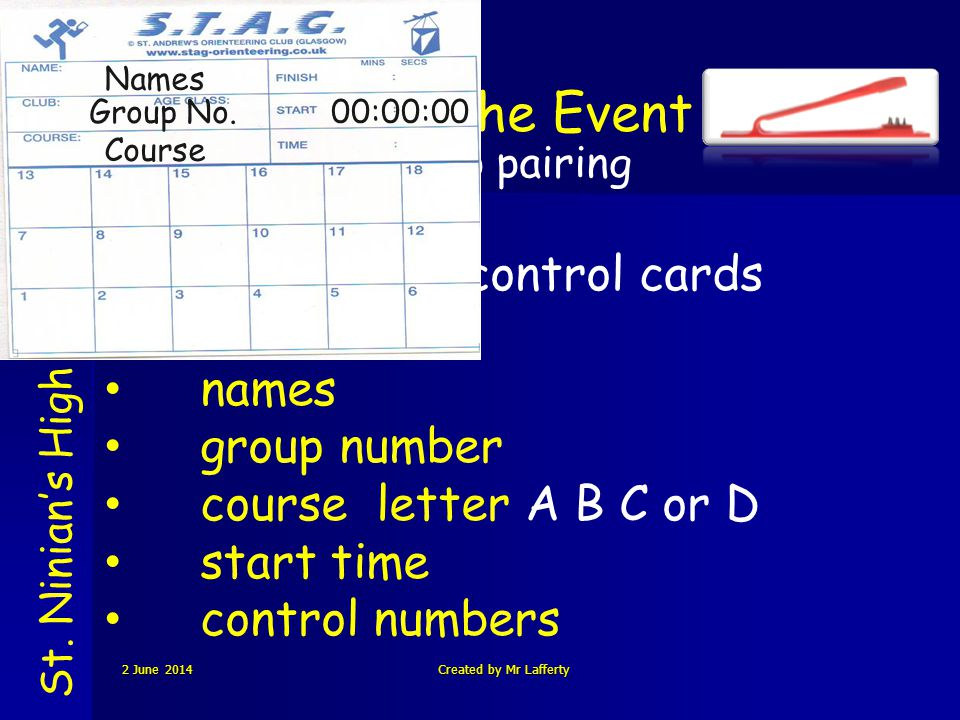 Before The Event St. Ninians High School Group pairing Complete both control cards names group number course letter A B C or D start time control numb