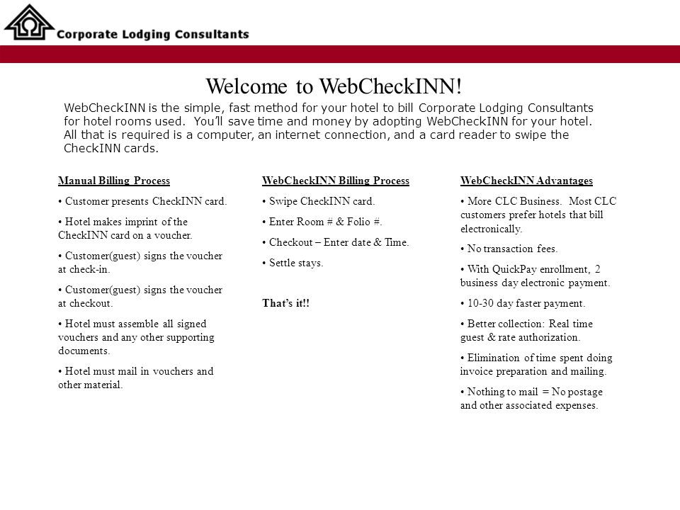 WebCheckINN is the simple, fast method for your hotel to bill Corporate Lodging Consultants for hotel rooms used.
