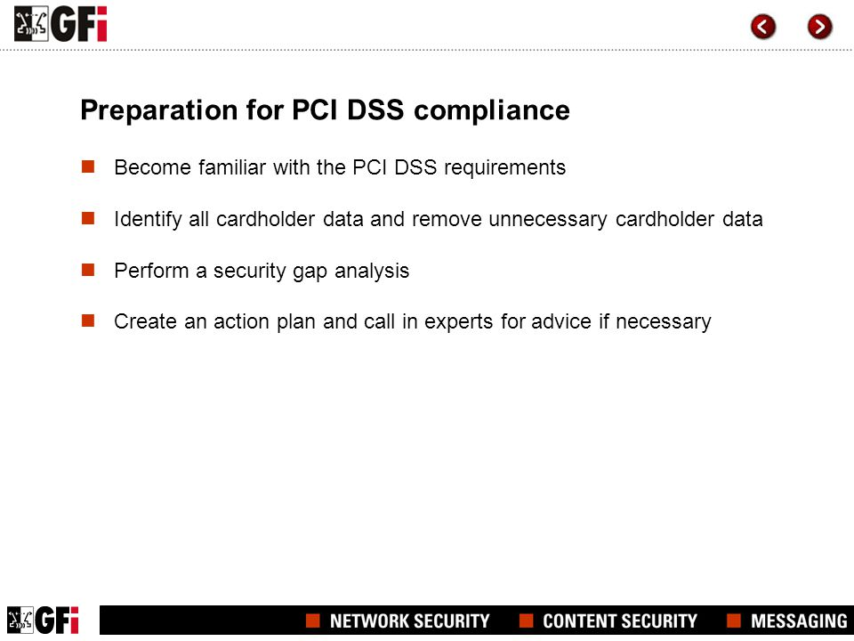 Preparation for PCI DSS compliance Become familiar with the PCI DSS requirements Identify all cardholder data and remove unnecessary cardholder data P