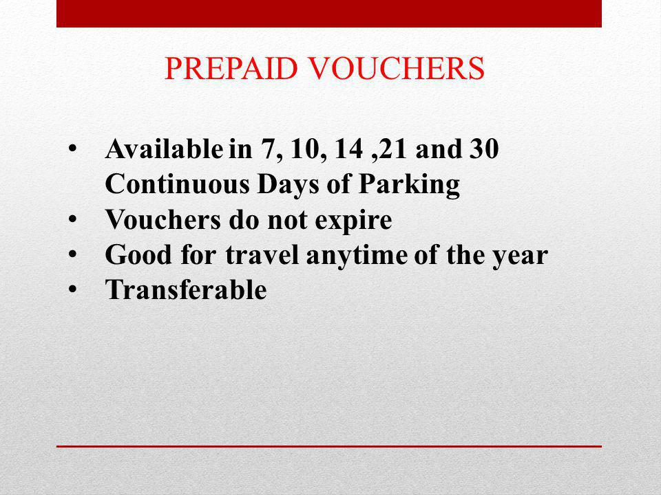 PREPAID VOUCHERS Available in 7, 10, 14,21 and 30 Continuous Days of Parking Vouchers do not expire Good for travel anytime of the year Transferable