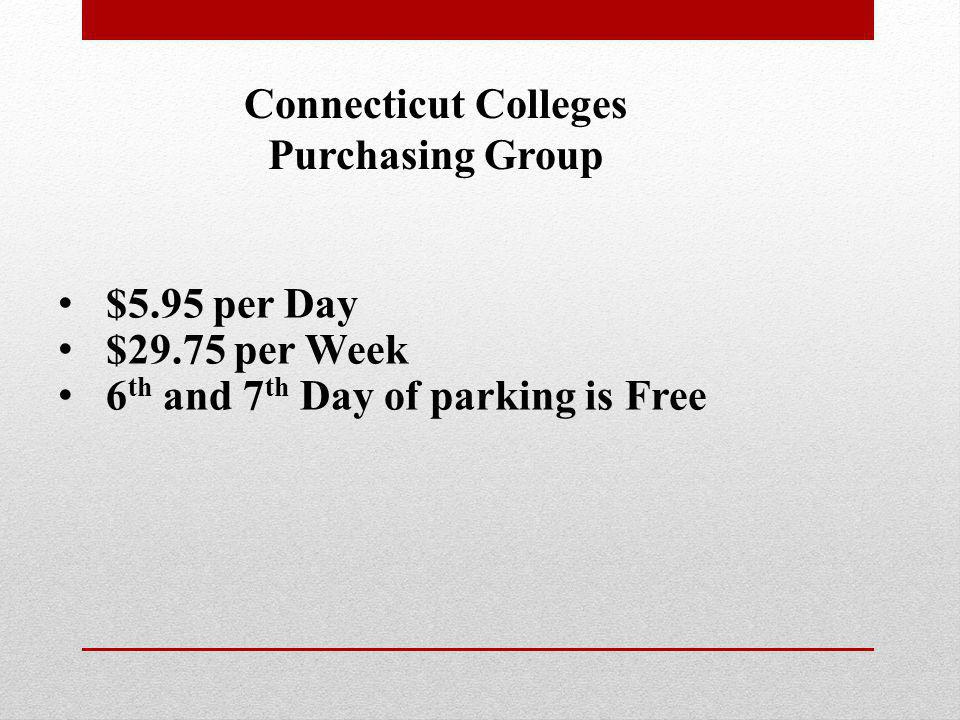 Connecticut Colleges Purchasing Group $5.95 per Day $29.75 per Week 6 th and 7 th Day of parking is Free