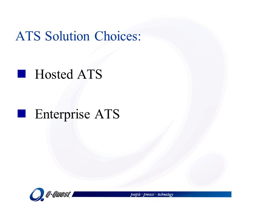 people · process · technology ATS Solution Choices: Hosted ATS Enterprise ATS