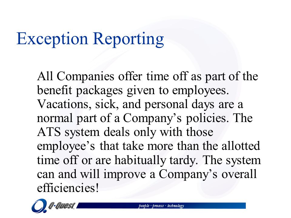 people · process · technology Exception Reporting All Companies offer time off as part of the benefit packages given to employees. Vacations, sick, an
