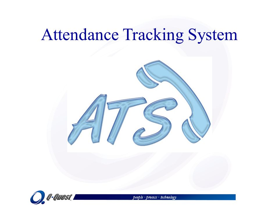 people · process · technology Attendance Tracking System