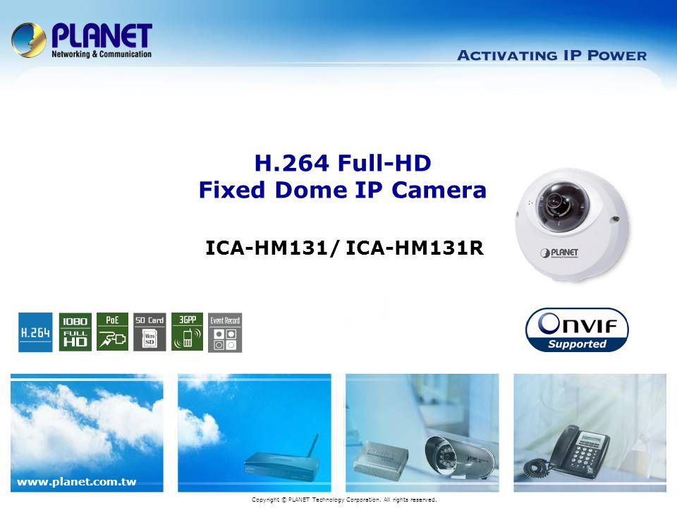 www.planet.com.tw ICA-HM131/ ICA-HM131R H.264 Full-HD Fixed Dome IP Camera Copyright © PLANET Technology Corporation.