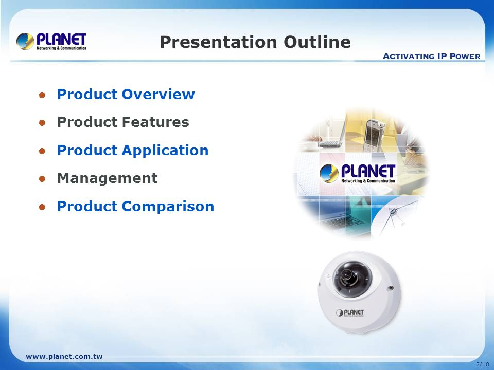 www.planet.com.tw 2/18 Presentation Outline Product Overview Product Features Product Application Management Product Comparison