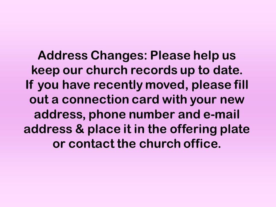 Address Changes: Please help us keep our church records up to date.