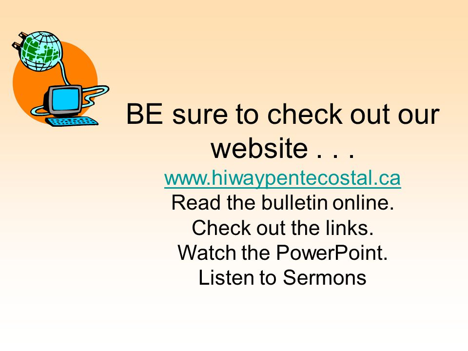 BE sure to check out our website... www.hiwaypentecostal.ca Read the bulletin online.