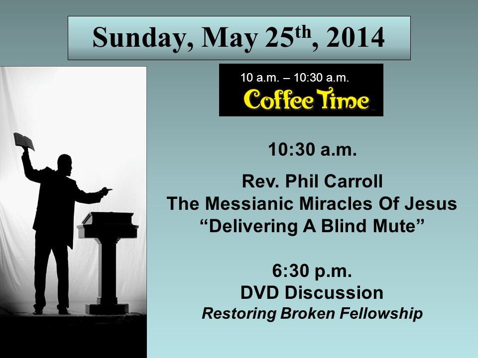 Sunday, May 25 th, 2014 10:30 a.m. Rev.